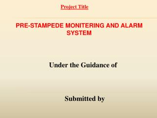 PRE-STAMPEDE MONITERING AND ALARM SYSTEM Under the Guidance of