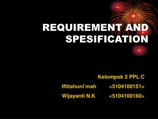 REQUIREMENT AND SPESIFICATION