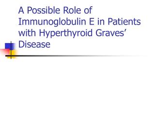 A Possible Role of Immunoglobulin E in Patients with Hyperthyroid Graves  Disease