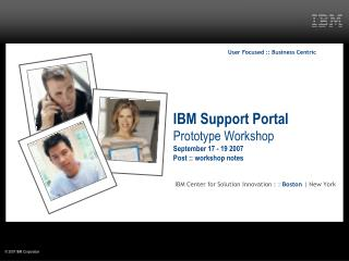 IBM Support Portal Prototype Workshop September 17 - 19 2007 Post :: workshop notes