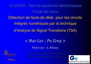 < Hao Lee ; Pu Zong > Professeur : A. Khouas Département de génie électrique