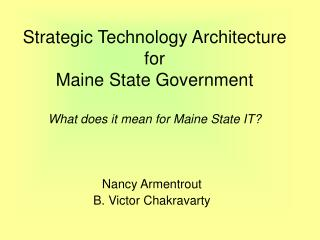 Strategic Technology Architecture for Maine State Government  What does it mean for Maine State IT