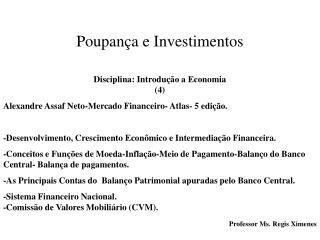 Poupança e Investimentos Disciplina: Introdução a Economia  (4)