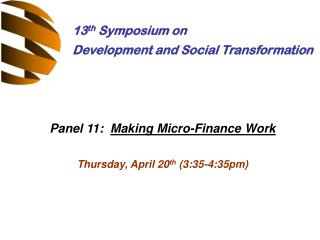 Panel 11:   Making Micro-Finance Work Thursday, April 20 th  (3:35-4:35pm)