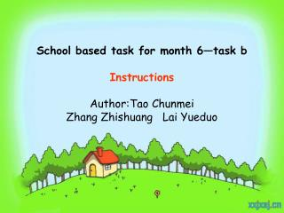 School based task for month 6—task b Instructions Author:Tao Chunmei