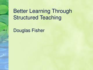 Better Learning Through Structured Teaching   Douglas Fisher