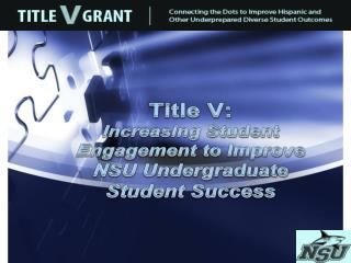 Title V:  Increasing Student Engagement to Improve NSU Undergraduate Student Success