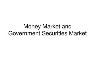 Money Market and Government Securities Market
