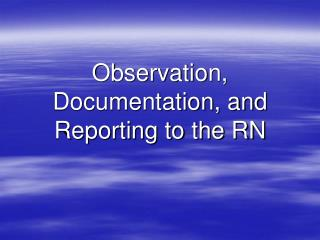 Observation, Documentation, and Reporting to the RN