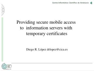 Providing secure mobile access  to  information servers with  temporary certificates