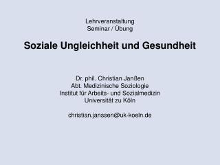 Lehrveranstaltung  Seminar / Übung Soziale Ungleichheit und Gesundheit Dr. phil. Christian Janßen