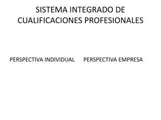 SISTEMA INTEGRADO DE CUALIFICACIONES PROFESIONALES