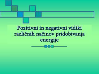 Pozitivni in negativni vidiki različnih načinov pridobivanja energije