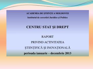 ACADEMIA DE ŞTIINŢE A MOLDOVEI Institutul de cercetări Juridice și Politice CENTRU STAT ŞI DREPT