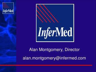 Alan Montgomery, Director alan.montgomery@infermed