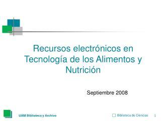Recursos electrónicos en Tecnología de los Alimentos y Nutrición Septiembre 2008