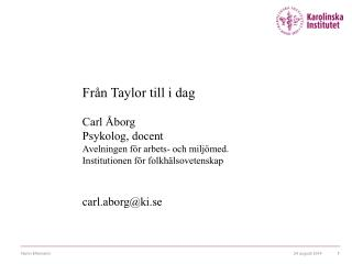 Från Taylor till i dag Carl Åborg Psykolog, docent Avelningen för arbets- och miljömed.
