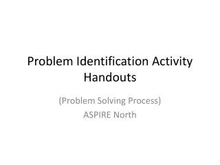 Problem Identification Activity Handouts