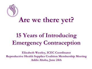 Are we there yet? 15 Years of Introducing  Emergency Contraception