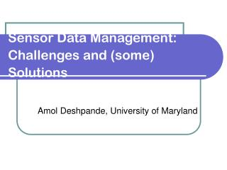 Sensor Data Management: Challenges and (some) Solutions