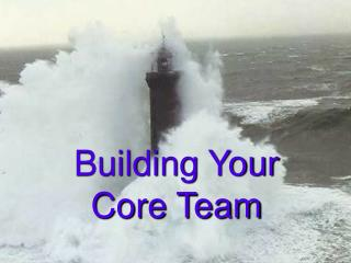 Building Your  Core Team
