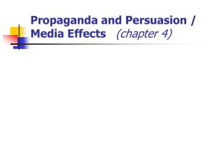 Propaganda and Persuasion / Media Effects    (chapter 4)