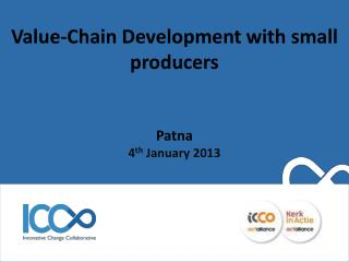 Value-Chain  Development with small producers Patna 4 th  January 2013