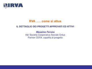 RVA ….. come si attua IL DETTAGLIO DEI PROGETTI APPROVATI ED ATTIVI Massimo Ferrara