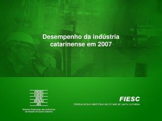 Desempenho da indústria catarinense em 2007