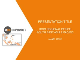 PRESENTATION TITLE ICCO Regional office South East Asia & Pacific Name, Date
