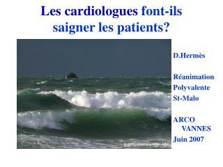 Les cardiologues font-ils saigner les patients?