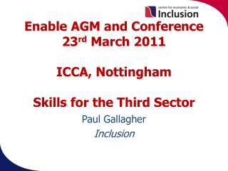 Enable AGM and Conference 23 rd  March 2011  ICCA, Nottingham Skills for the Third Sector