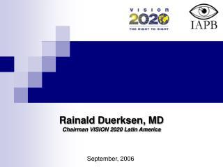 Rainald Duerksen, MD Chairman VISION 2020 Latin America