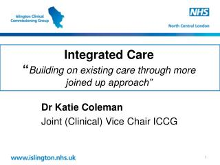 "Integrated Care  "" Building on existing care through more joined up approach"""