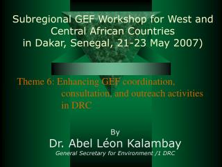 By Dr. Abel Léon Kalambay General Secretary for Environment / 1  DRC