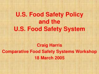 U.S. Food Safety Policy and the  U.S. Food Safety System