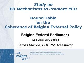 Study on EU Mechanisms to Promote PCD Round Table on the  Coherence of Belgian External Policy