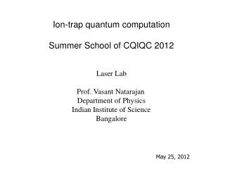 Ion-trap quantum computation Summer School of CQIQC 2012