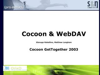 Cocoon & WebDAV Gianugo Rabellino, Matthew Langham Cocoon GetTogether 2003