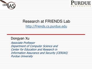 Research at FRIENDS Lab friends.cs.purdue 	Dongyan Xu  Associate Professor