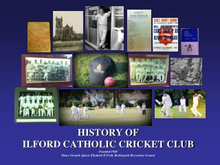 HISTORY OF  ILFORD CATHOLIC CRICKET CLUB Founded 1920