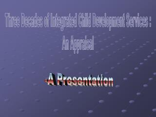 Three Decades of Integrated Child Development Services :  An Appraisal