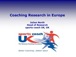 Coaching Research in Europe Julian North Head of Research sports coach UK, UK