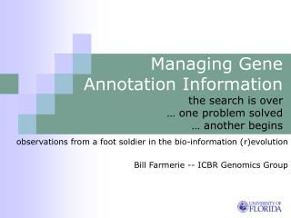 Managing Gene Annotation Information the search is over … one problem solved … another begins