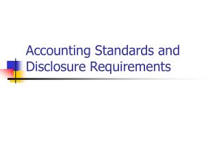 Accounting Standards and Disclosure Requirements