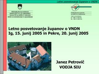 Letno posvetovanje županov o VNDN Ig, 15. junij 2005 in Pekre, 20. junij 2005