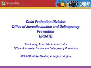 Child Protection Division Office of Juvenile Justice and Delinquency Prevention UPDATE