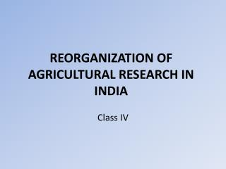 REORGANIZATION OF AGRICULTURAL RESEARCH IN INDIA