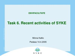 ENVIFACILITATE Task 6. Recent activities of SYKE