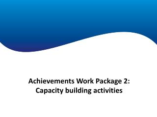 Achievements Work Package 2:  Capacity building activities